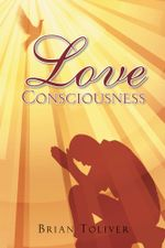 Love Consciousness - Brian Toliver