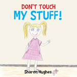 Don't Touch My Stuff - Sharon Hughes