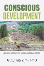 Conscious Development : Another Approach to Sustainable Development - Gutu Kia Zimi Phd