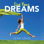 Live Your Dreams : Part Three of My Pain Woke Me Up Trilogy - Jean Criss