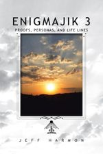 Enigmajik 3 : Proofs, Personas, and Life Lines - Jeff Harmon