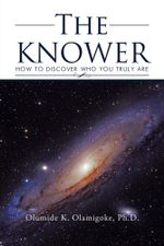 The KNOWER : How To Discover Who You Truly Are - Ph.D., Olumide K. Olamigoke