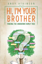 Hi, I'm Your Brother : Finding the Unknown Family Tree - Andy Atkinson
