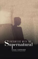 ENCOUNTERS WITH THE SUPERNATURAL - Isaac Leeward