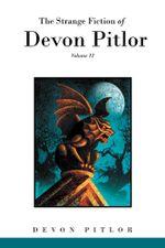 The Strange Fiction of Devon Pitlor : Volume II - Devon Pitlor