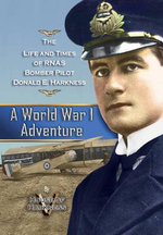 A World War 1 Adventure : The Life and Times of Rnas Bomber Pilot Donald E. Harkness - House of Harkness V.
