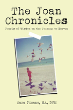 The Joan Chronicles : Pearls of Wisdom on the Journey to Heaven - MA, DVM, Sara Pizano