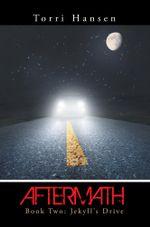 Aftermath : Book Two: Jekyll's Drive - Torri Hansen