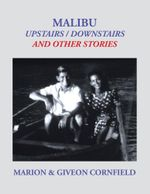 Malibu : Upstairs / Downstairs and Other Stories - Marion &. Giveon Cornfield