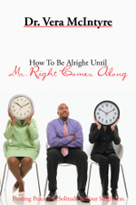 How To Be Alright Until Mr. Right Comes Along - Dr. Vera McIntyre