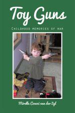 Toy Guns : Childhood Memories of War - Mirella Coacci Van Der Zyl