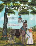 Precious Pilgrim, You've Got Mail : Letters and Cards of Christian Encouragement - Lucy Dunn Blount