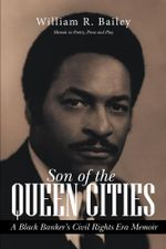 Son of the Queen Cities : A Black Banker's Civil Rights Era Memoir - William R. Bailey