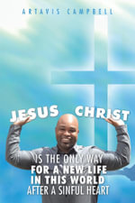 Jesus Christ Is The Only Way For A New Life In This World After A Sinful Heart - Artavis Campbell