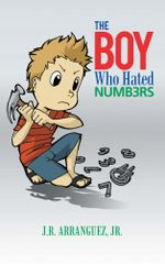 The Boy Who Hated Numbers - JR., J.R. ARRANGUEZ