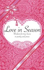 Love in Season : Wisdom for true lovers in poetry and prose - Pamela Call Johnson