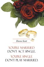 You're married don't act single. You're single don't play married. - Desree Scott