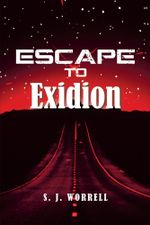 Escape to Exidion - S. J. Worrell