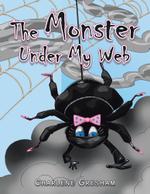 The Monster Under My Web - Charlene Gresham