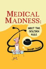 Medical Madness : Meet the Golden Rule - George Huber