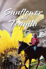 Sunflower and Tequila - Ruth Koenig