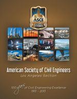 American Society of Civil Engineers - Los Angeles Section : 100 Years of Civil Engineering Excellence 1913- 2013 -  American Society of Civil Engineers