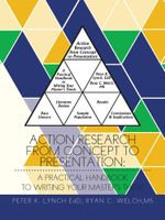 Action Research from Concept to Presentation : A Practical Handbook to Writing Your Master's Thesis - Peter K. Lynch EdD