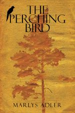 The Perching Bird - Marlys Adler