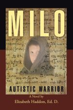 MILO - Autistic Warrior - Ed.D., A Novel by Elizabeth Haddon
