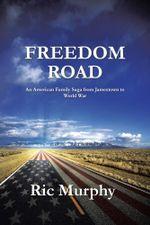 FREEDOM ROAD : An American Family Saga from Jamestown to World War - Ric Murphy