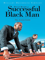 How to Become A Successful Black Man : The Action Guide - Hillary Drummond Simpson