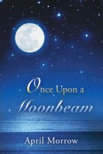 Once Upon a Moonbeam - April Morrow