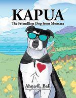 KAPUA : The Friendliest Dog From Montara - Ahna E. Bali