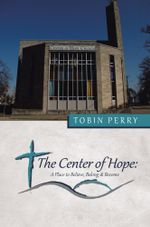 The Center of Hope : A Place to Believe, Belong & Become - Tobin Perry