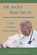 Dr. Jack's Dog Facts : A Guide to Common Canine Ailments - D. V. M. John Bloxham