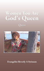Women You Are God's Queen : Queen - Evangelist Beverly A Swinson