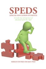 Speds (Special Education Students) : An inside view and experiences of educational systems by a Sped - Mirian Detres-Hickey PhD