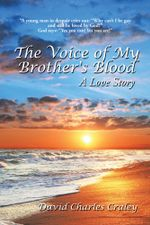 The Voice of My Brother's Blood : A Love Story - David Charles Craley