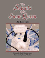 The Secrets of the Snow Queen : An Eco Tale - Ruth Matlow Asher