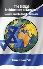 The Global Architecture of Survival : Lessons from the Jewish Experience - George L. Fouke Ph. D.