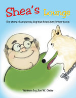 SHEA'S LOUNGE : The story of a runaway dog that found her forever home. - Joe W. Ozier