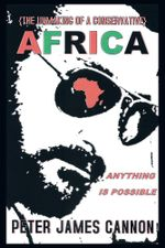 The Unmaking of a Conservative Africa Anything Is Possible - Peter James Cannon