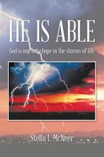 HE IS ABLE : God is our only hope in the storms of life - Stella L. McNeer