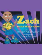 Zach and His Lucky Zebra Socks - Dr Daisy Nelson Century