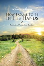 How I Came To Be In His Hands : Inspirational Poems From The Heart - Sandy Shaver