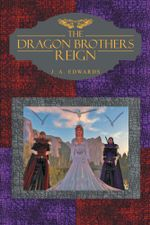 The Dragon Brothers Reign - J. A. EDWARDS