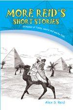 More Reid's Short Stories : Glimpses of funny, weird and wacky folk. - Alex S. Reid