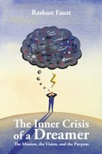 The Inner Crisis of a Dreamer : The Mission, the Vision, and the Purpose - Rashun Faust