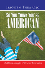 So You Think You're American : Childhood Struggles of the First Generation - Iriowen Thea Ojo