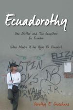 Ecuadorothy : One Mother and Two Daughters in Ecuador - Dorothy E. Groszhans